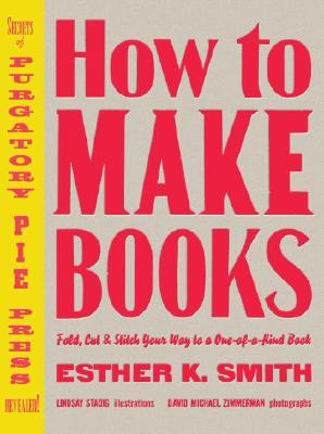How to Make Books By Smith, Esther K./ Stadig, Lindsay (ILT)/ Zimmerman, David Michael (PHT)