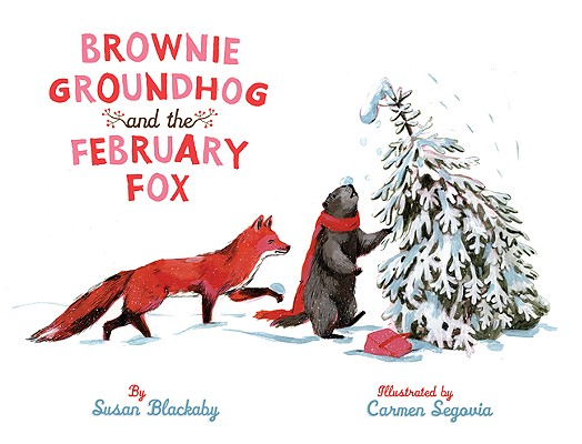 Brownie Groundhog and the February Fox By Blackaby, Susan/ Segovia, Carmen (ILT)